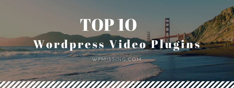 10 Best Wordpress Video Plugins For Bloggers (2019 Update) | WP Missing